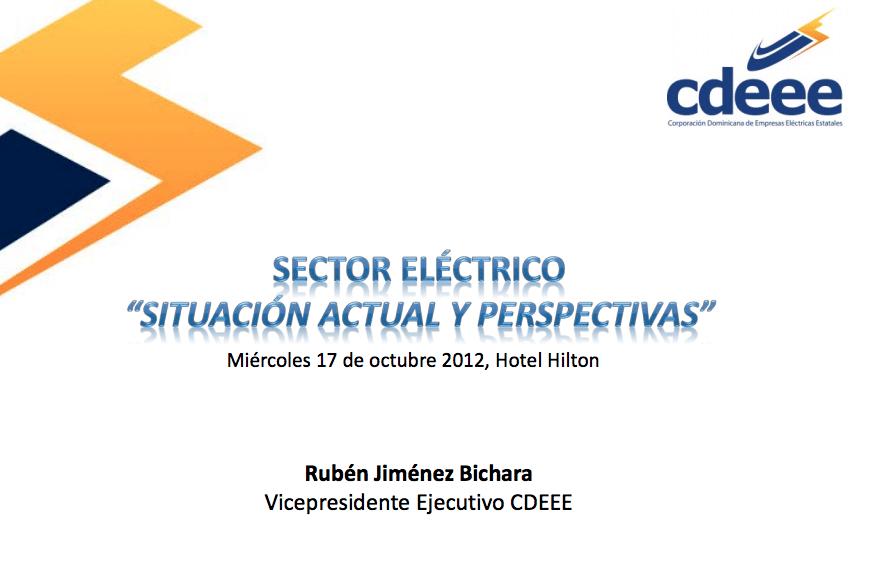 El sector eléctrico dominicano: situación actual y perspectiva. (Lic. Rubén Bichara, Vicepresidente Ejecutivo CDEEE)