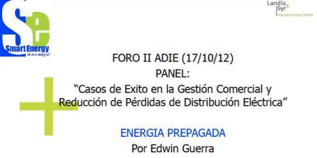 """""""Casos de Exito en la Gestión Comercial y Reducción de Pérdidas de Distribución Eléctrica: ENERGIA PREPAGADA (Edwin Guerra, Smart Energy)"""